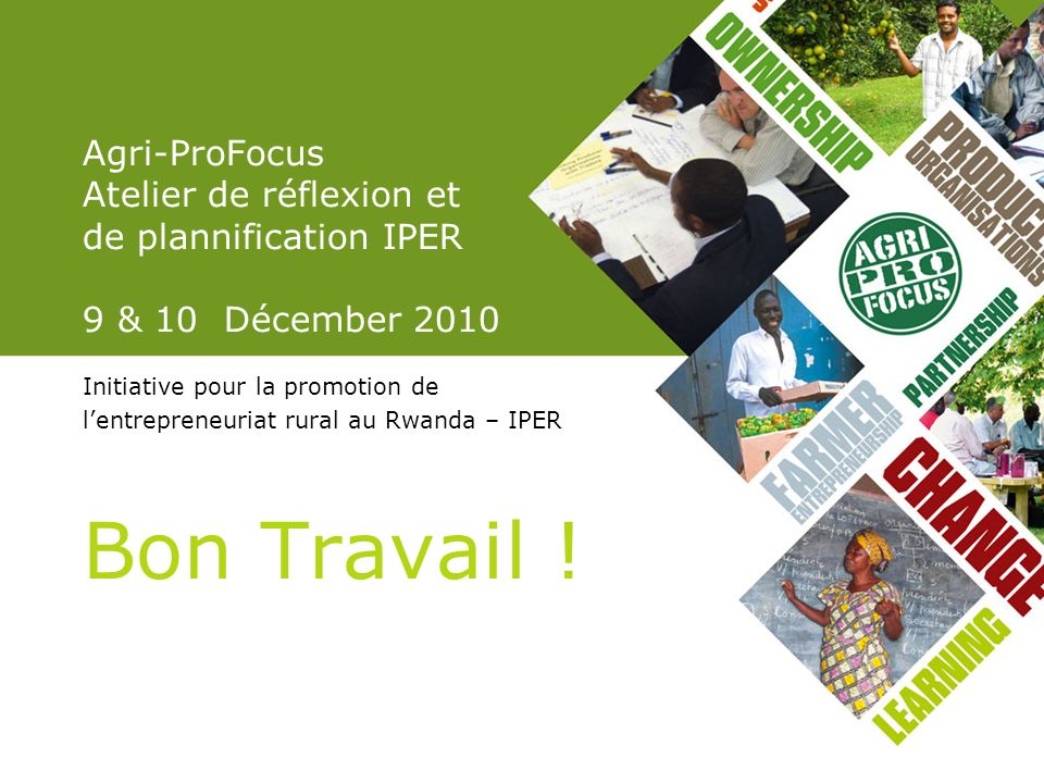 Agri-ProFocus Atelier de réflexion et de plannification IPER 9 & 10 Décember 2010 Initiative pour la promotion de lentrepreneuriat rural au Rwanda – I