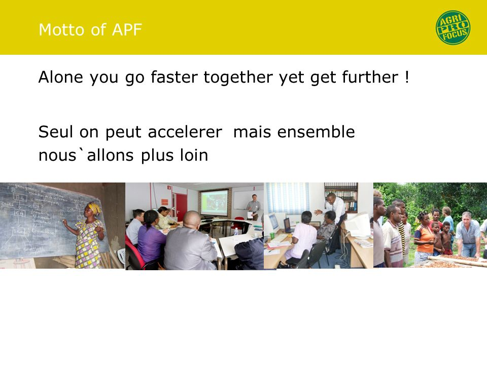 Motto of APF Alone you go faster together yet get further ! Seul on peut accelerer mais ensemble nous`allons plus loin