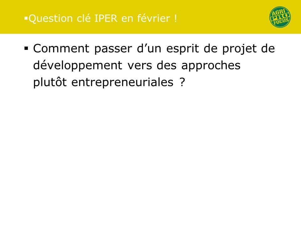 Question clé IPER en février ! Comment passer dun esprit de projet de développement vers des approches plutôt entrepreneuriales ?