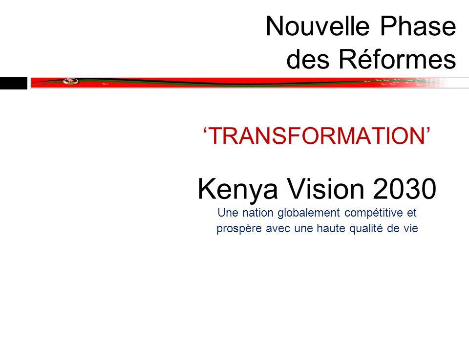 Environnement actuel de la Transformation 1) Plan de développement du Kenya – Vision 2030: a) Définit les objectifs dans trois grands domaines: économique, sociale et politique b) Premier Plan à moyen terme qui prévoit des jalons sur le chemin vers 2030 2) Changement de paysage: 1) Politique: Réformes de la gouvernance et la nouvelle Constitution 2) Economique: sur la prospérité de tous les Kenyans, une croissance économique haute et soutenue; 3) Social: le but est d améliorer le bien-être du peuple du Kenya 4) Technologique: ère de l information