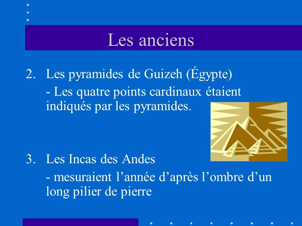 Les anciens 2.Les pyramides de Guizeh (Égypte) - Les quatre points cardinaux étaient indiqués par les pyramides. 3.Les Incas des Andes - mesuraient la