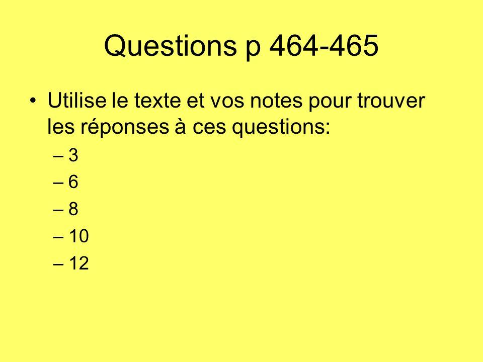 Questions p 464-465 Utilise le texte et vos notes pour trouver les réponses à ces questions: –3 –6 –8 –10 –12