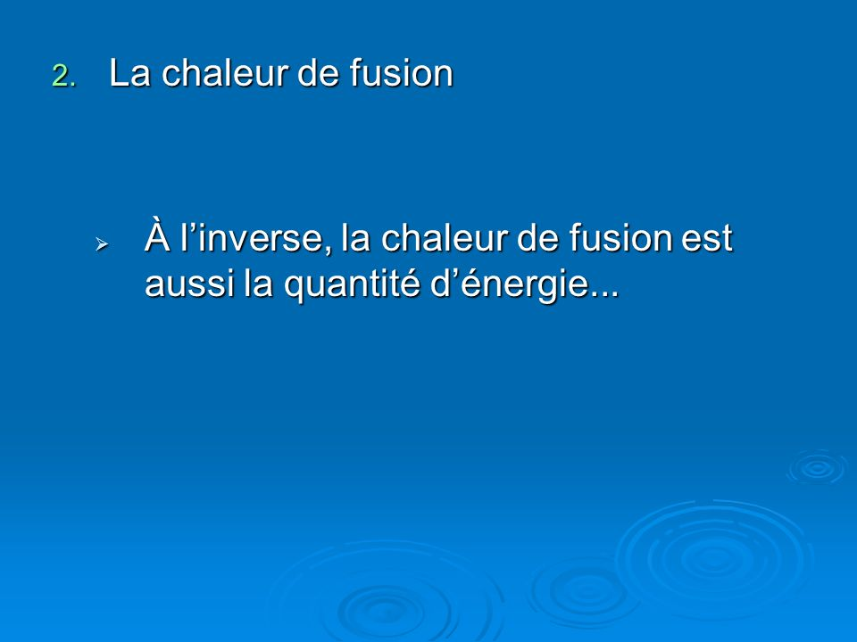 2. La chaleur de fusion À linverse, la chaleur de fusion est aussi la quantité dénergie... À linverse, la chaleur de fusion est aussi la quantité déne
