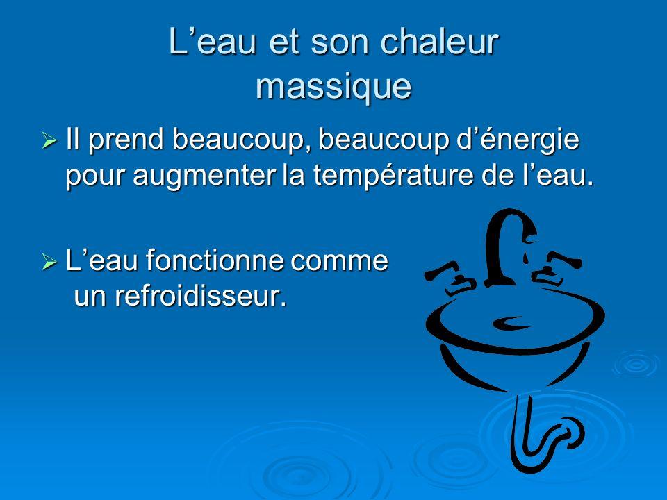 Leau et son chaleur massique Il prend beaucoup, beaucoup dénergie pour augmenter la température de leau.