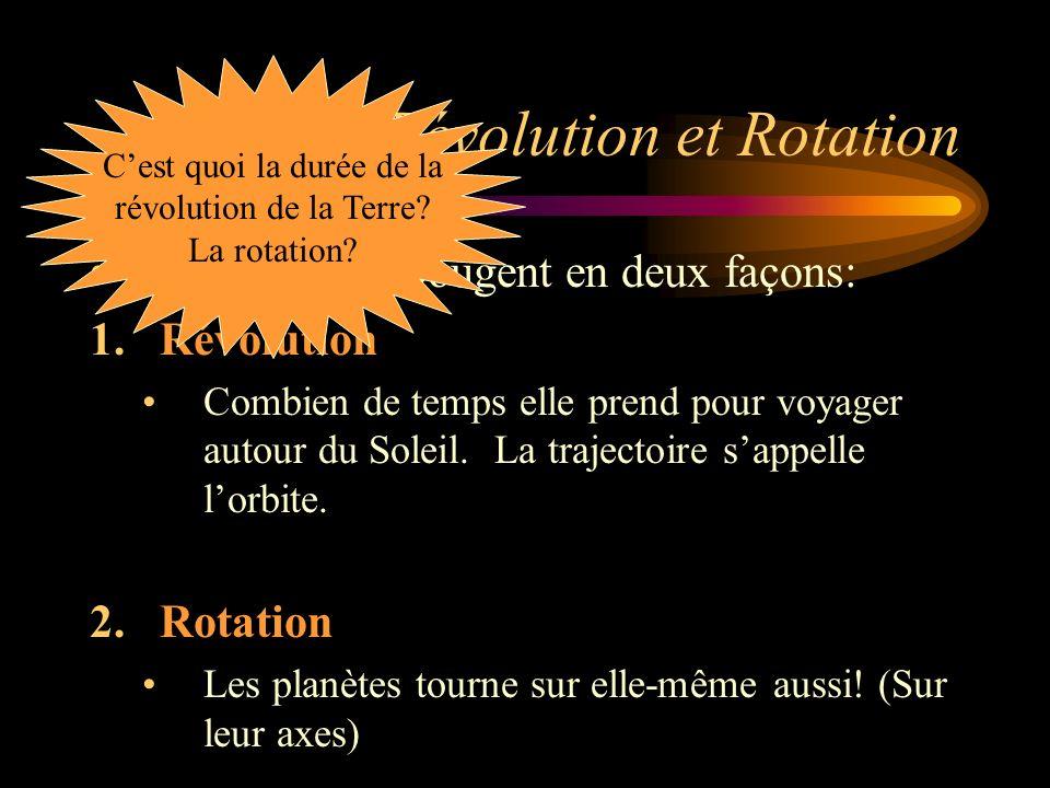 Révolution et Rotation Les planètes bougent en deux façons: 1.Révolution Combien de temps elle prend pour voyager autour du Soleil. La trajectoire sap