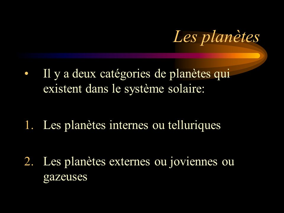 Les planètes Il y a deux catégories de planètes qui existent dans le système solaire: 1.Les planètes internes ou telluriques 2.Les planètes externes o