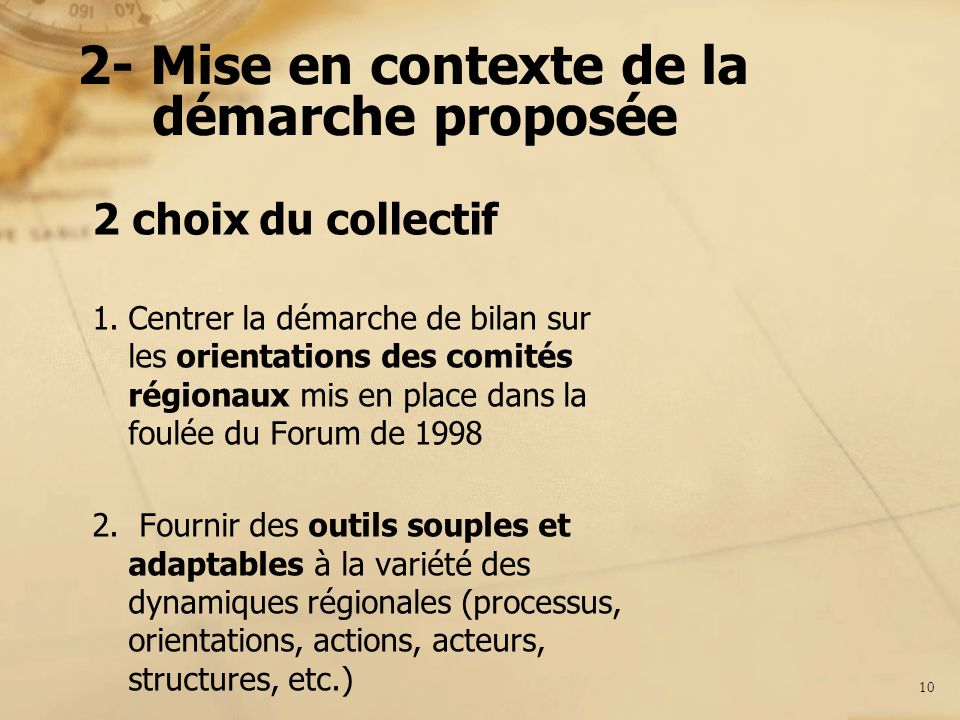 2- Mise en contexte de la démarche proposée 2 choix du collectif 1.Centrer la démarche de bilan sur les orientations des comités régionaux mis en plac