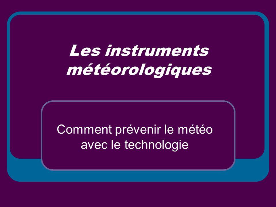 Les instruments météorologiques Comment prévenir le météo avec le technologie