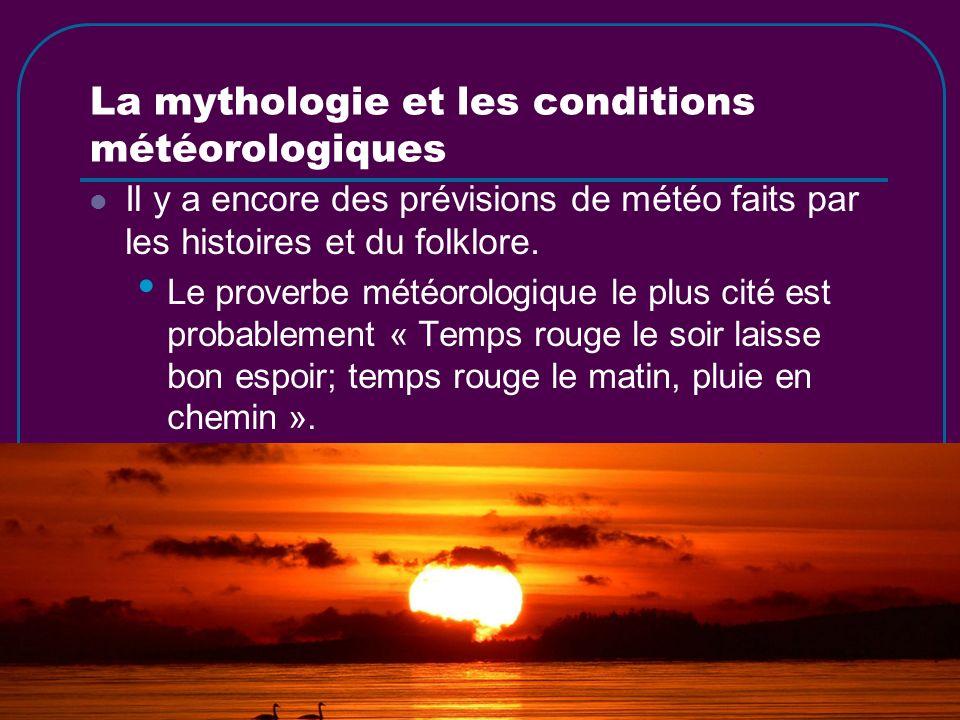 La mythologie et les conditions météorologiques Il y a encore des prévisions de météo faits par les histoires et du folklore. Le proverbe météorologiq