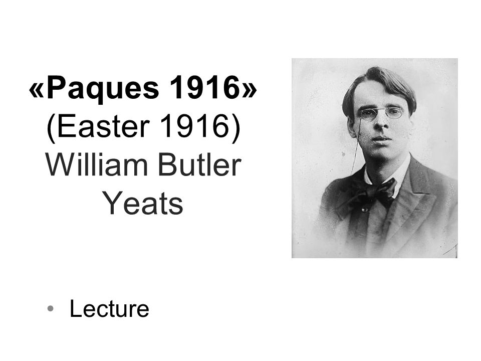 «Paques 1916» (Easter 1916) William Butler Yeats Lecture