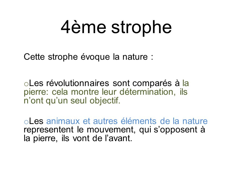 4ème strophe Cette strophe évoque la nature : o Les révolutionnaires sont comparés à la pierre: cela montre leur détermination, ils nont quun seul obj