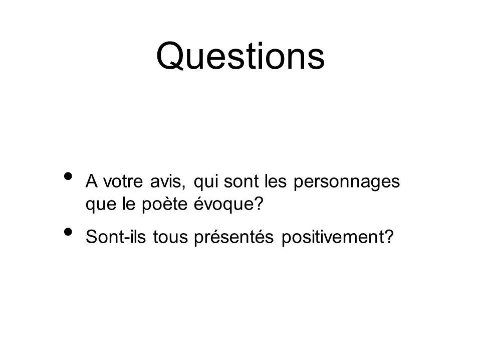 Questions A votre avis, qui sont les personnages que le poète évoque? Sont-ils tous présentés positivement?