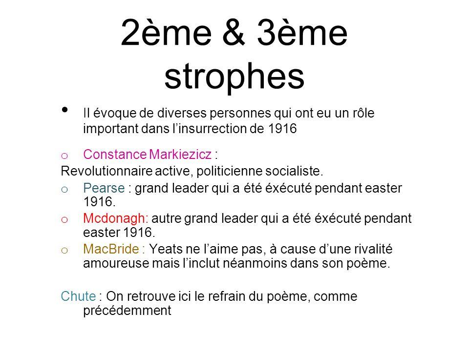 2ème & 3ème strophes Il évoque de diverses personnes qui ont eu un rôle important dans linsurrection de 1916 o Constance Markiezicz : Revolutionnaire