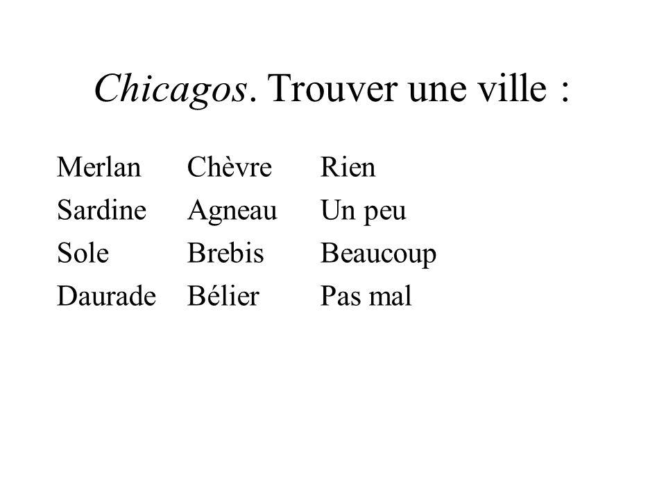 Chicagos.