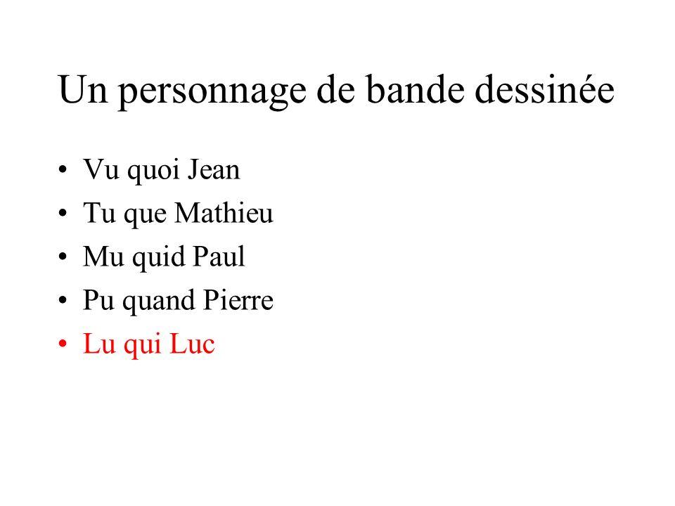 Un personnage de bande dessinée Vu quoi Jean Tu que Mathieu Mu quid Paul Pu quand Pierre Lu qui Luc