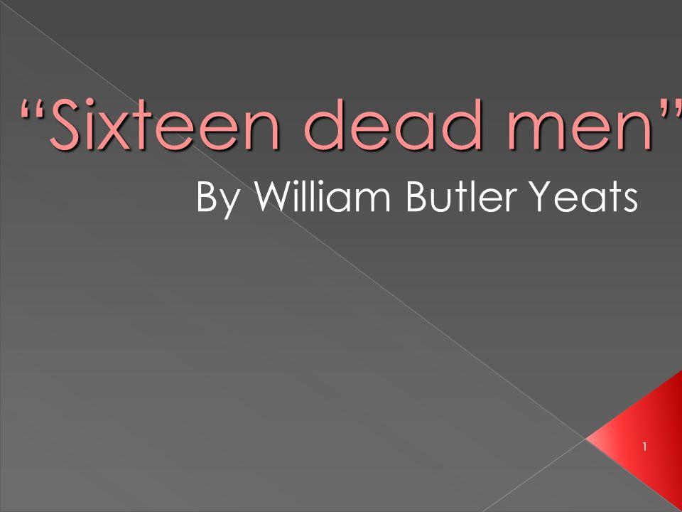 1 Sixteen dead men By William Butler Yeats