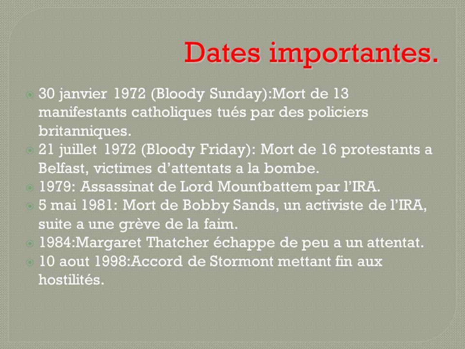 Dates importantes. 30 janvier 1972 (Bloody Sunday):Mort de 13 manifestants catholiques tués par des policiers britanniques. 21 juillet 1972 (Bloody Fr