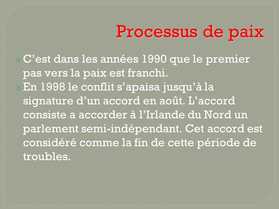 Processus de paix Cest dans les années 1990 que le premier pas vers la paix est franchi. En 1998 le conflit sapaisa jusquà la signature dun accord en