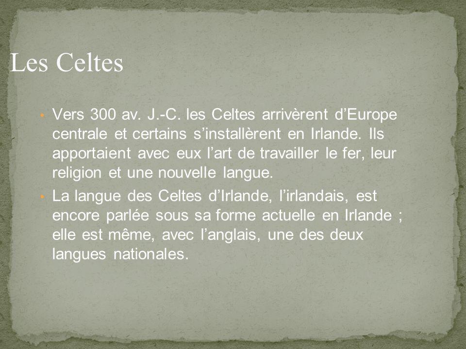 Vers 300 av. J.-C. les Celtes arrivèrent dEurope centrale et certains sinstallèrent en Irlande.