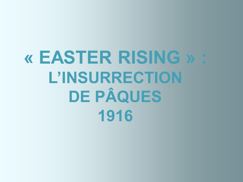 « EASTER RISING » : LINSURRECTION DE PÂQUES 1916