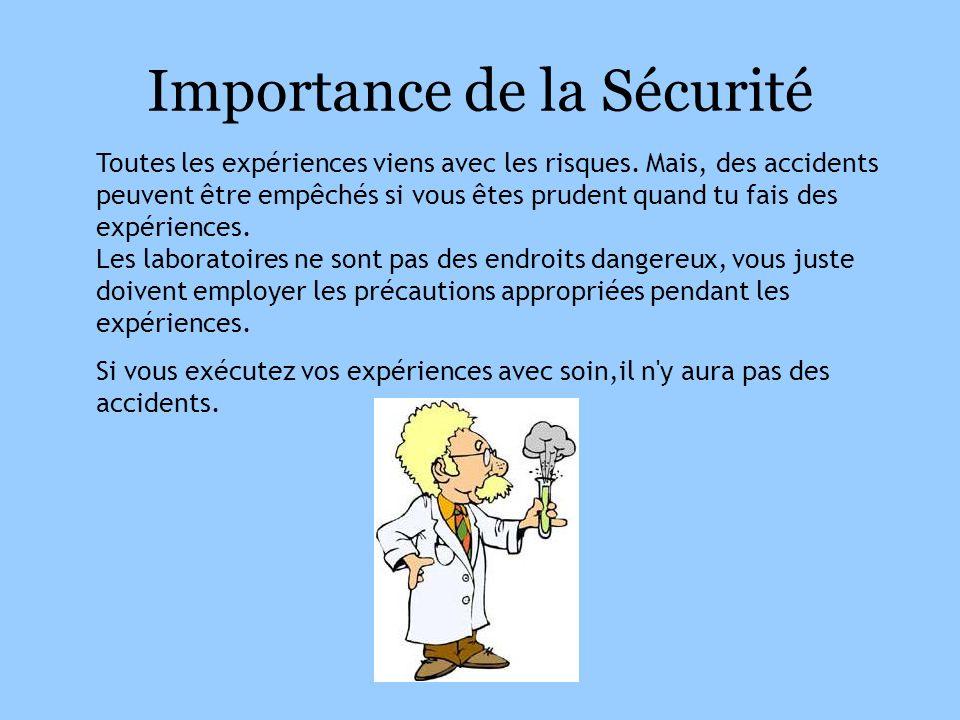 Importance de la Sécurité Toutes les expériences viens avec les risques. Mais, des accidents peuvent être empêchés si vous êtes prudent quand tu fais