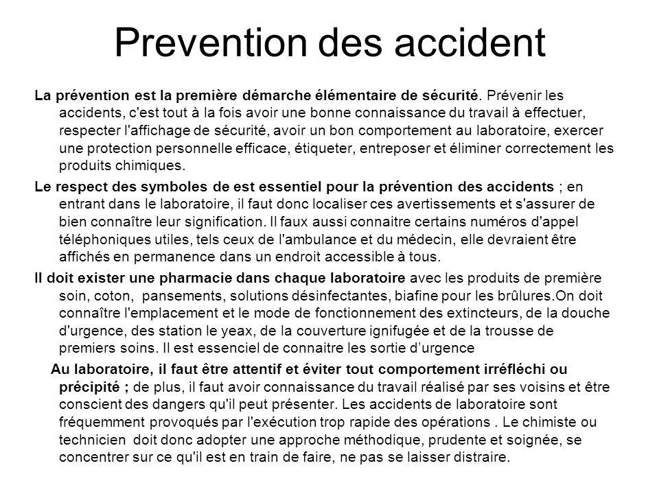 Prevention des accident La prévention est la première démarche élémentaire de sécurité. Prévenir les accidents, c'est tout à la fois avoir une bonne c