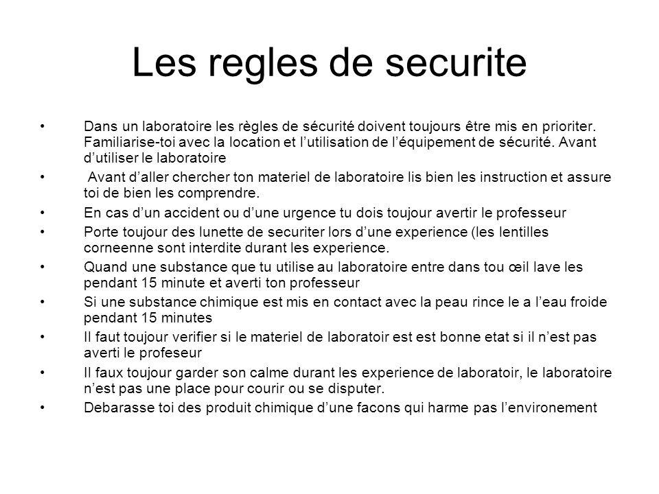 Les regles de securite Dans un laboratoire les règles de sécurité doivent toujours être mis en prioriter. Familiarise-toi avec la location et lutilisa