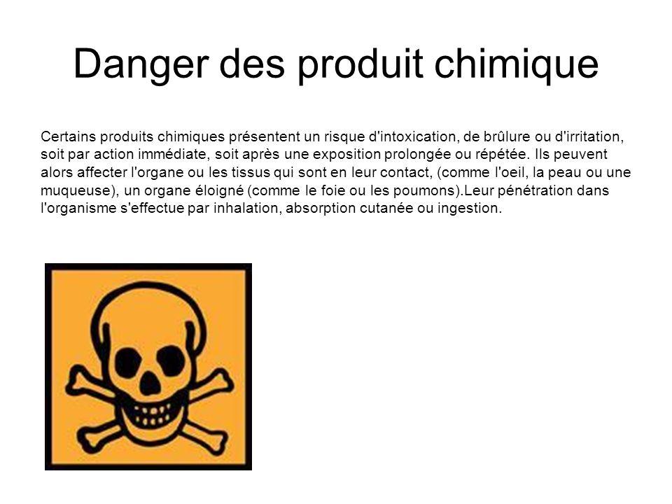 Danger des produit chimique Certains produits chimiques présentent un risque d'intoxication, de brûlure ou d'irritation, soit par action immédiate, so