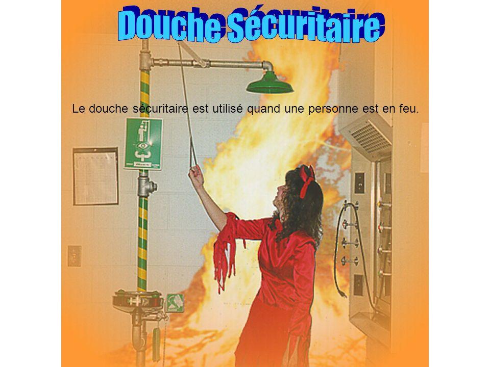 Le douche sécuritaire est utilisé quand une personne est en feu.