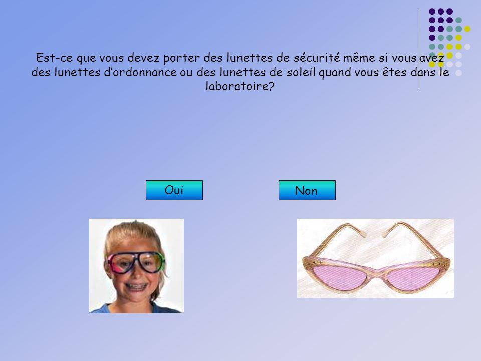 Oui, cest extrêmement important de porter des lunettes de sécurité même si vous portez des autres types de lunettes parce que ces autres lunettes ne serviront pas de protection contre des produits chimiques et dautres objets qui risquent de pénétrer vos yeux.