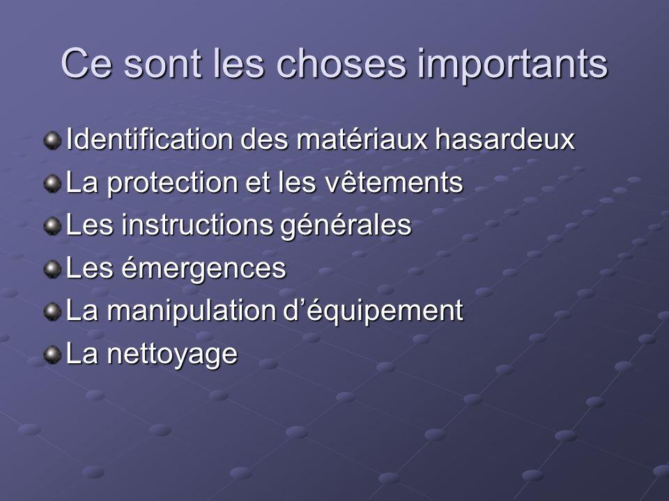 Ce sont les choses importants Identification des matériaux hasardeux La protection et les vêtements Les instructions générales Les émergences La manipulation déquipement La nettoyage