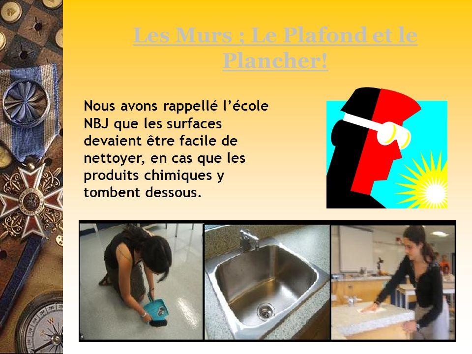 Les Murs ; Le Plafond et le Plancher! Nous avons rappellé lécole NBJ que les surfaces devaient être facile de nettoyer, en cas que les produits chimiq