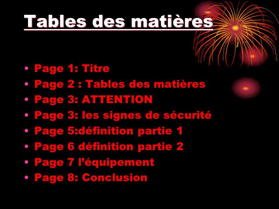 Tables des matières Page 1: Titre Page 2 : Tables des matières Page 3: ATTENTION Page 3: les signes de sécurité Page 5:définition partie 1 Page 6 défi