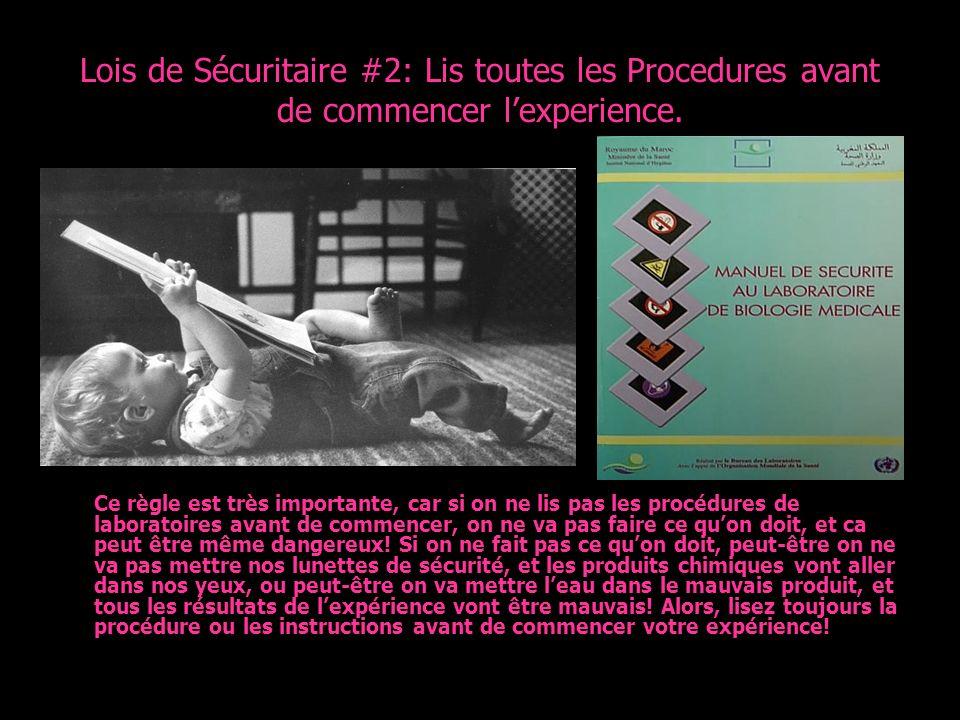 Lois de Sécuritaire #2: Lis toutes les Procedures avant de commencer lexperience. Ce règle est très importante, car si on ne lis pas les procédures de