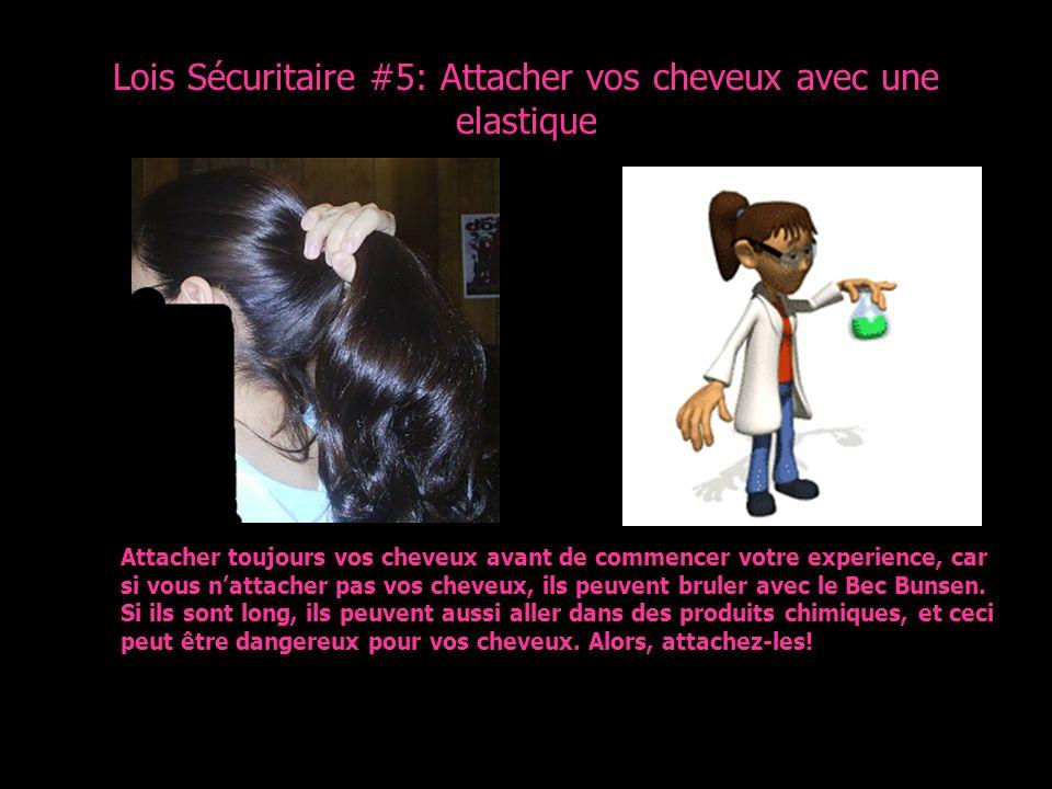 Lois Sécuritaire #5: Attacher vos cheveux avec une elastique Attacher toujours vos cheveux avant de commencer votre experience, car si vous nattacher