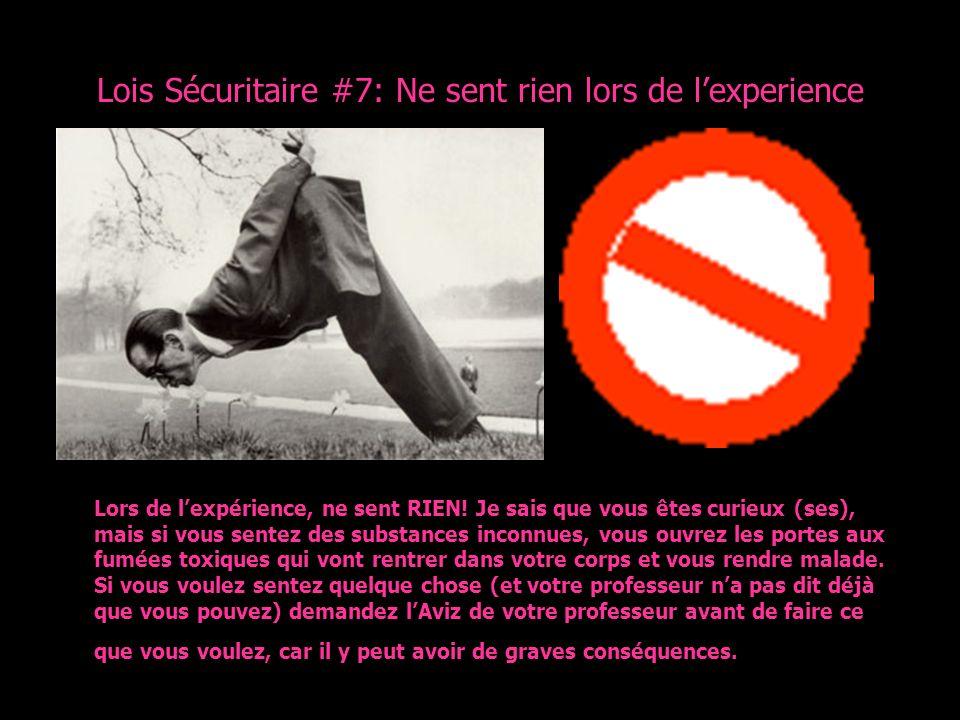 Lois Sécuritaire #7: Ne sent rien lors de lexperience Lors de lexpérience, ne sent RIEN! Je sais que vous êtes curieux (ses), mais si vous sentez des