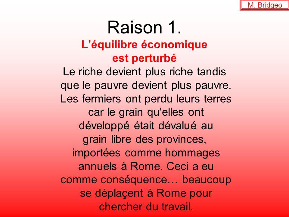 Raison 1. Léquilibre économique est perturbé Le riche devient plus riche tandis que le pauvre devient plus pauvre. Les fermiers ont perdu leurs terres