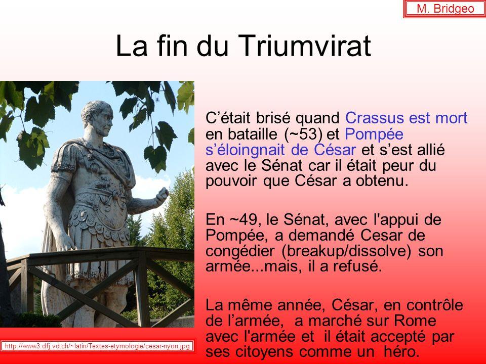 La fin du Triumvirat Cétait brisé quand Crassus est mort en bataille (~53) et Pompée séloingnait de César et sest allié avec le Sénat car il était peu