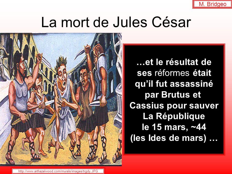 La mort de Jules César …et le résultat de ses réformes était quil fut assassiné par Brutus et Cassius pour sauver La République le 15 mars, ~44 (les I