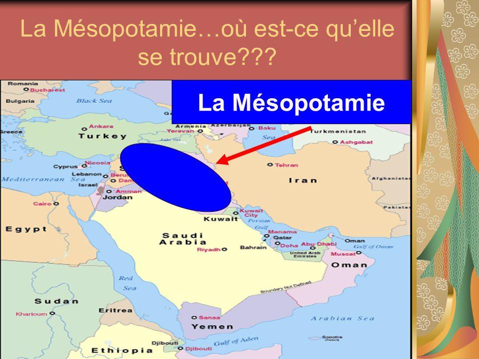 La Mésopotamie…où est-ce quelle se trouve??? La Mésopotamie