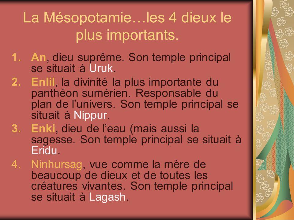 La Mésopotamie…les 4 dieux le plus importants. 1.An, dieu suprême. Son temple principal se situait à Uruk. 2.Enlil, la divinité la plus importante du