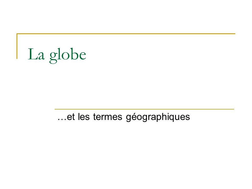 La globe …et les termes géographiques