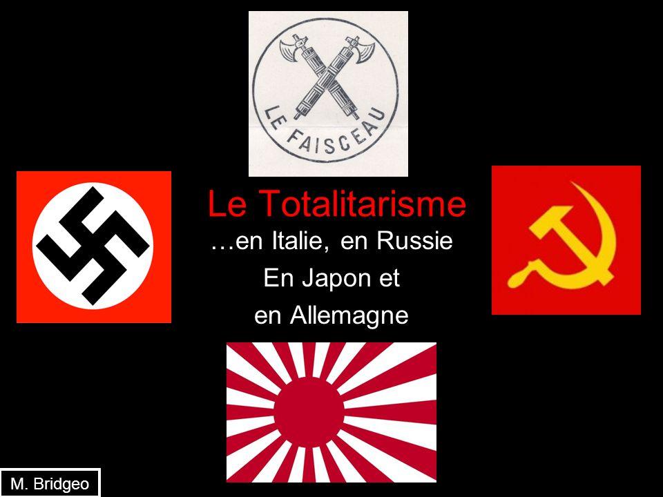 Le Totalitarisme …en Italie, en Russie En Japon et en Allemagne M. Bridgeo