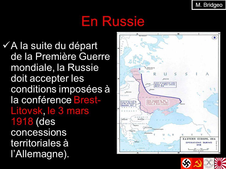 En Russie A la suite du départ de la Première Guerre mondiale, la Russie doit accepter les conditions imposées à la conférence Brest- Litovsk, le 3 mars 1918 (des concessions territoriales à lAllemagne).