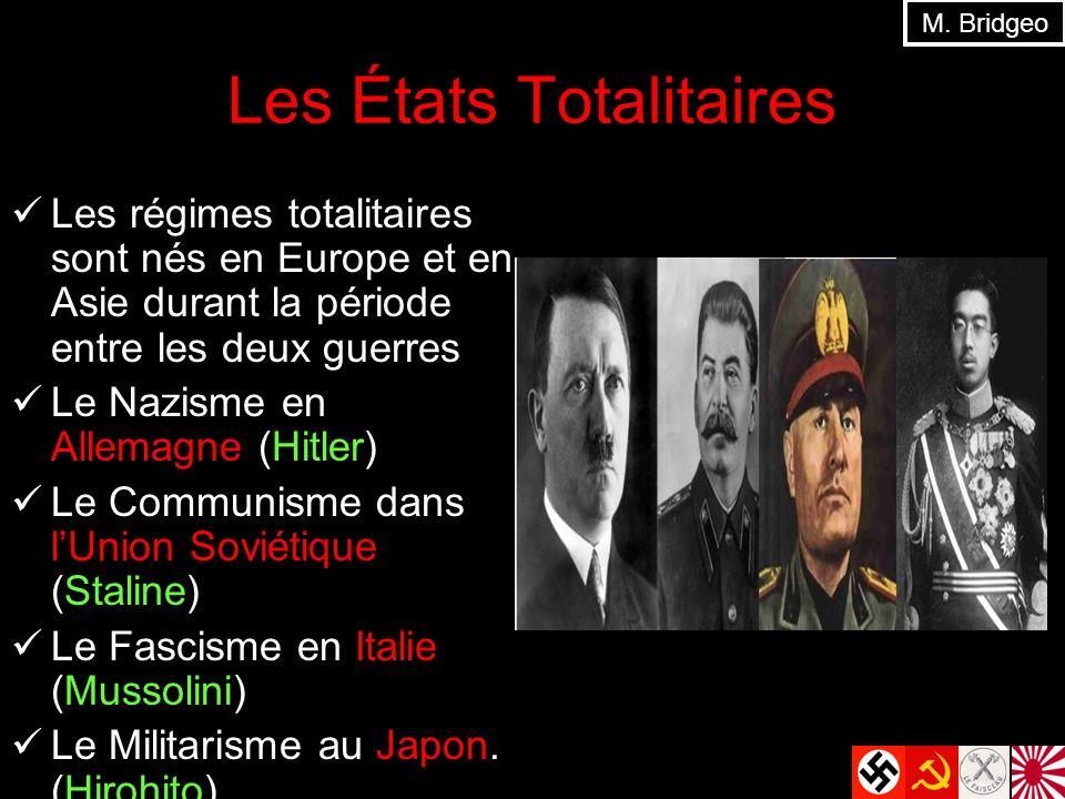 Les États Totalitaires Les régimes totalitaires sont nés en Europe et en Asie durant la période entre les deux guerres Le Nazisme en Allemagne (Hitler) Le Communisme dans lUnion Soviétique (Staline) Le Fascisme en Italie (Mussolini) Le Militarisme au Japon.
