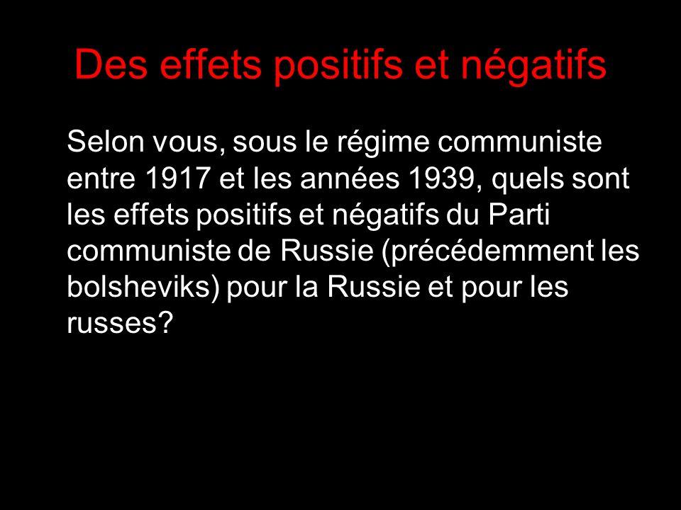 Des effets positifs et négatifs Selon vous, sous le régime communiste entre 1917 et les années 1939, quels sont les effets positifs et négatifs du Parti communiste de Russie (précédemment les bolsheviks) pour la Russie et pour les russes?