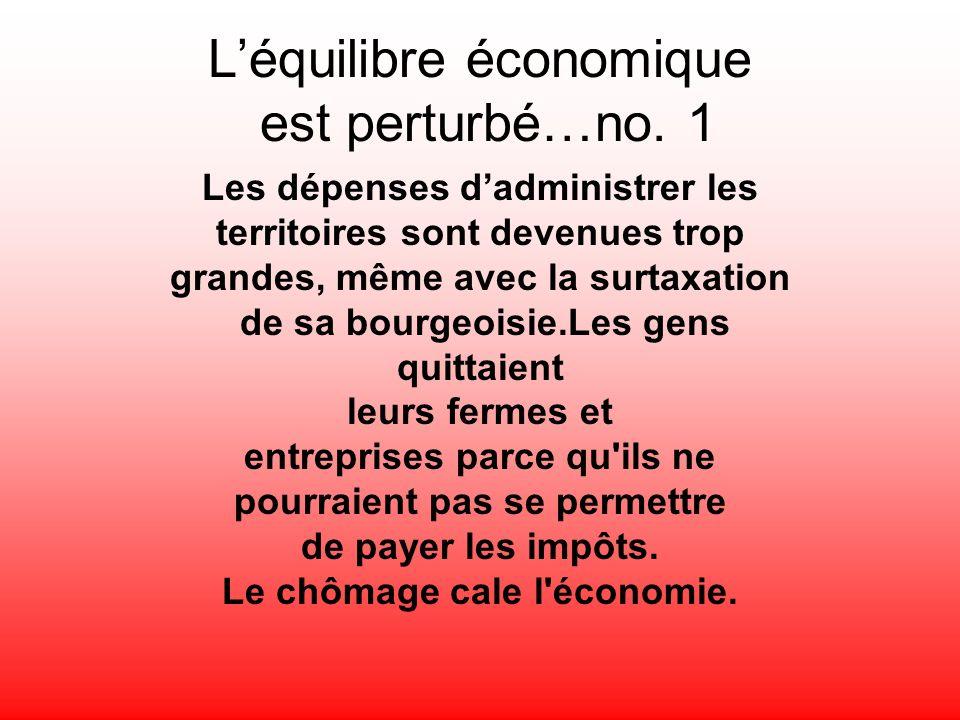 Léquilibre économique est perturbé…no. 1 Les dépenses dadministrer les territoires sont devenues trop grandes, même avec la surtaxation de sa bourgeoi