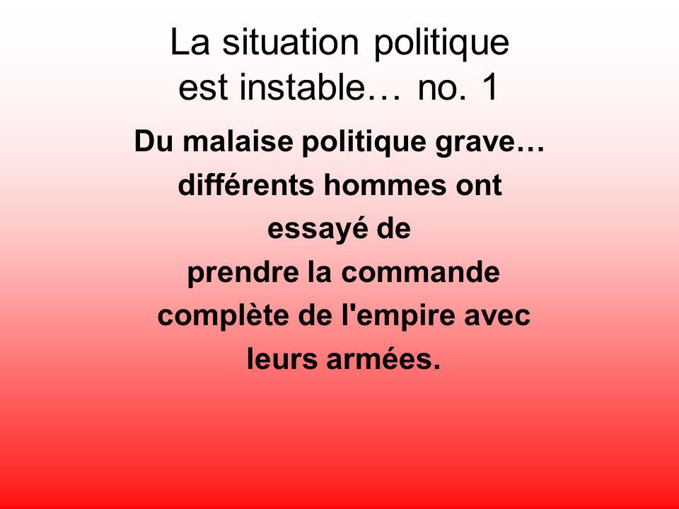 La situation politique est instable… no. 1 Du malaise politique grave… différents hommes ont essayé de prendre la commande complète de l'empire avec l