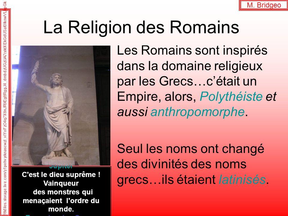 La Religion des Romains Les Romains sont inspirés dans la domaine religieux par les Grecs…cétait un Empire, alors, Polythéiste et aussi anthropomorphe