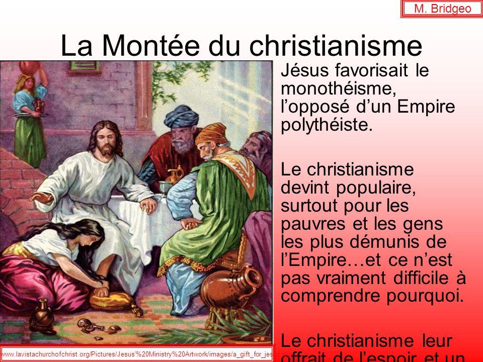 La Montée du christianisme Jésus favorisait le monothéisme, lopposé dun Empire polythéiste. Le christianisme devint populaire, surtout pour les pauvre